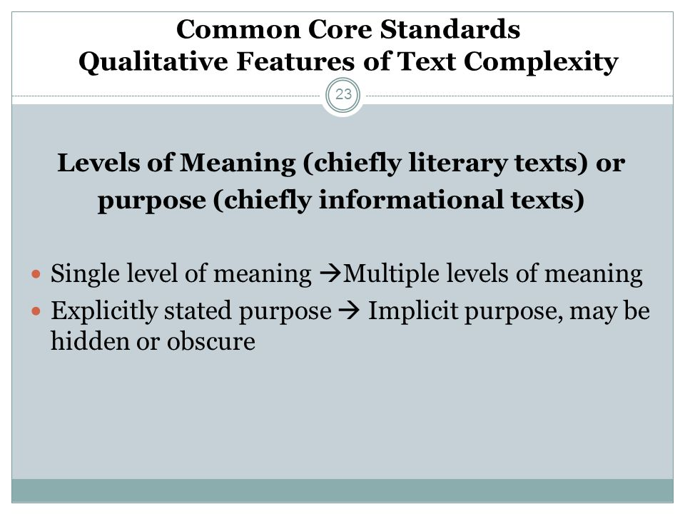 Common Core Standards Qualitative Features of Text Complexity Levels of Meaning (chiefly literary texts) or purpose (chiefly informational texts) Sing