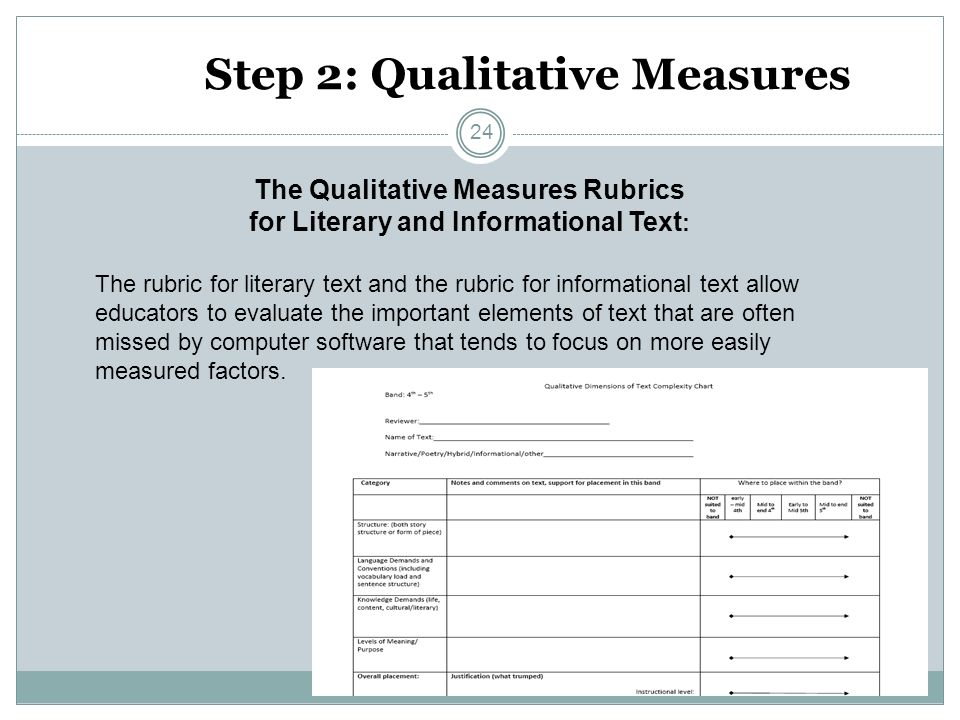 Step 2: Qualitative Measures The Qualitative Measures Rubrics for Literary and Informational Text : The rubric for literary text and the rubric for in