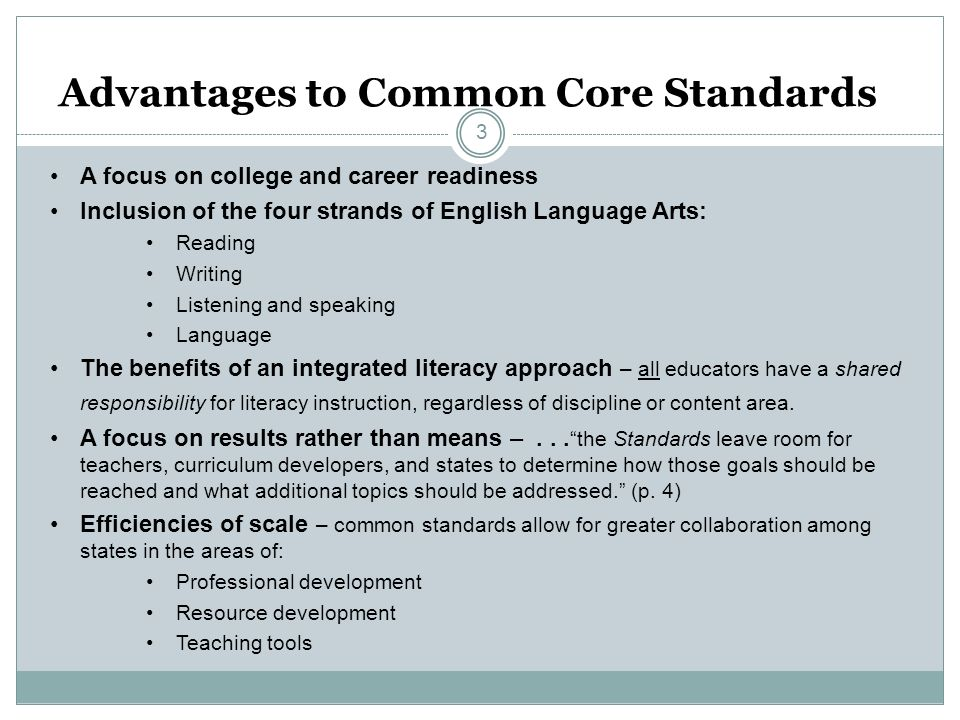 Advantages to Common Core Standards A focus on college and career readiness Inclusion of the four strands of English Language Arts: Reading Writing Li