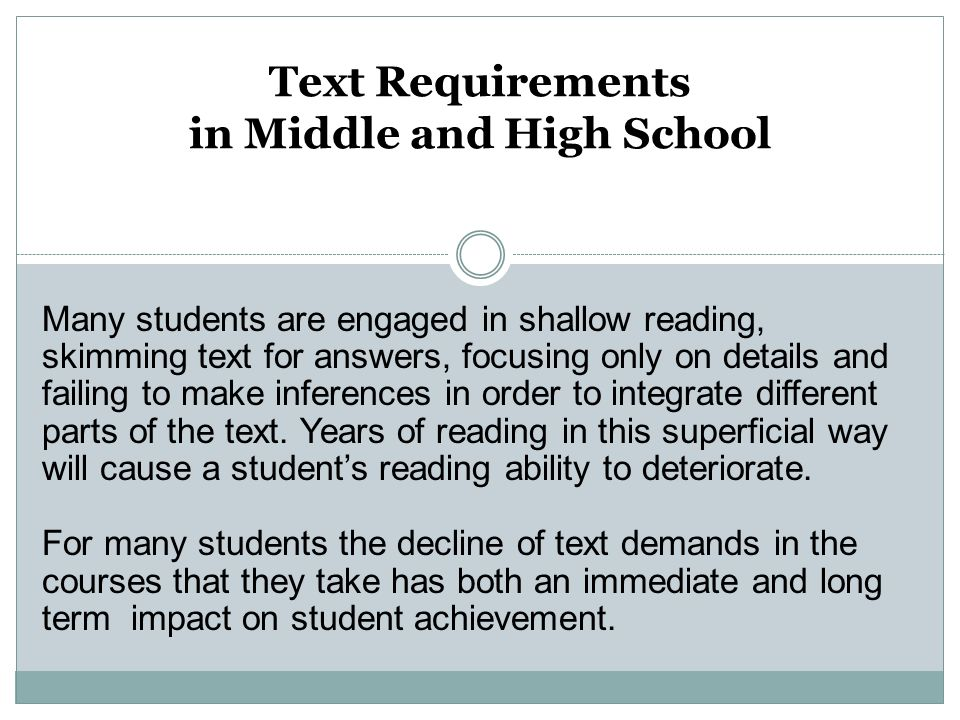 Text Requirements in Middle and High School Many students are engaged in shallow reading, skimming text for answers, focusing only on details and fail
