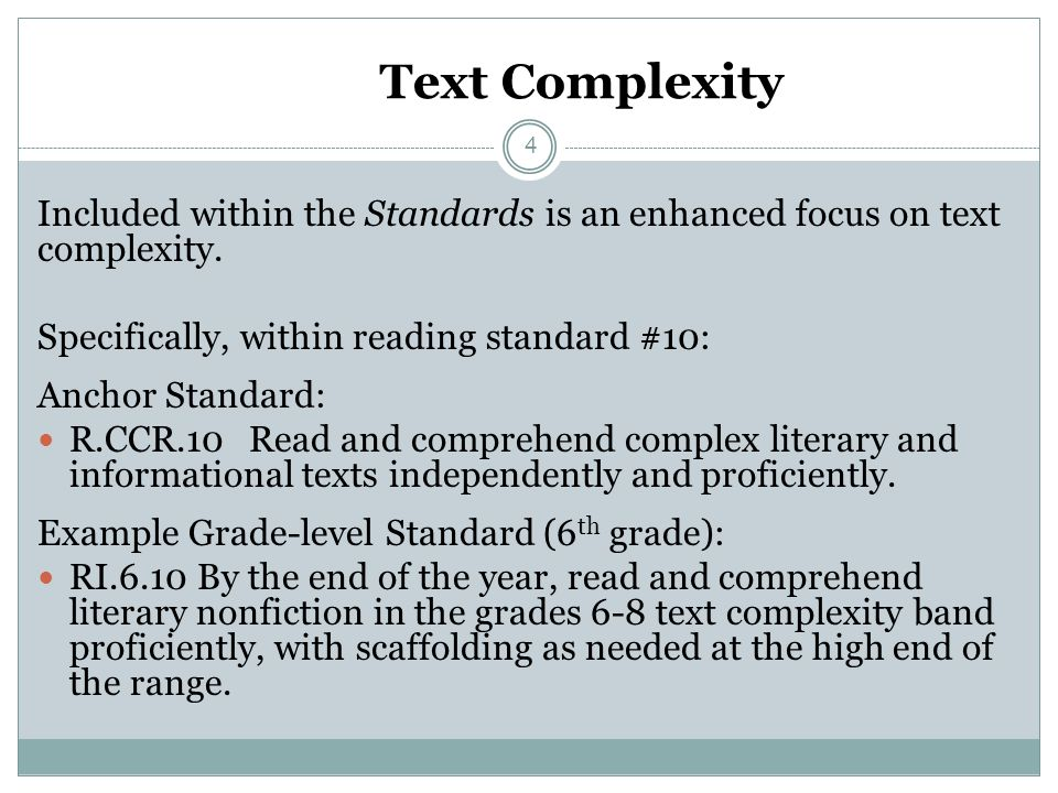 Text Complexity Included within the Standards is an enhanced focus on text complexity. Specifically, within reading standard #10: Anchor Standard: R.C