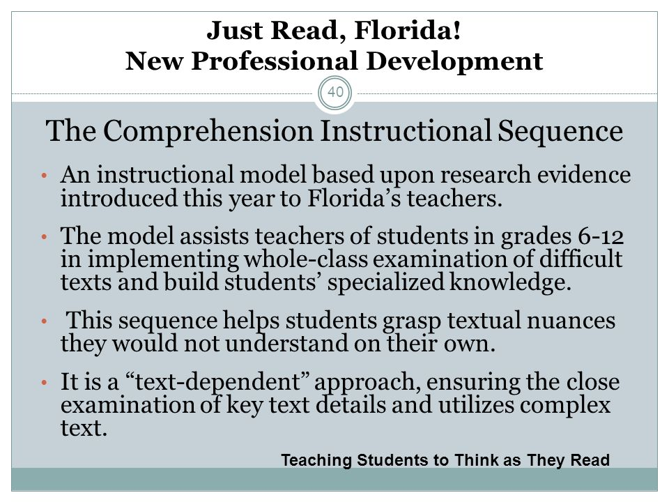 Just Read, Florida! New Professional Development The Comprehension Instructional Sequence An instructional model based upon research evidence introduc