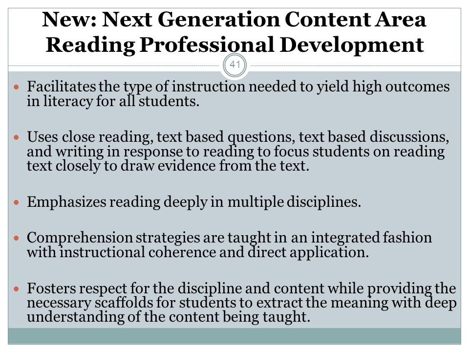 New: Next Generation Content Area Reading Professional Development Facilitates the type of instruction needed to yield high outcomes in literacy for a