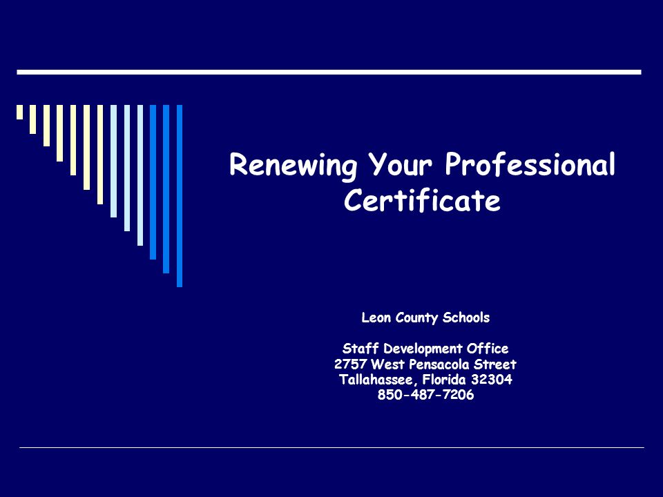 Renewing Your Professional Certificate Leon County Schools Staff Development Office 2757 West Pensacola Street Tallahassee, Florida 32304 850-487-7206