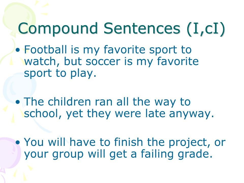 Compound Sentences (I,cI) Football is my favorite sport to watch, but soccer is my favorite sport to play.