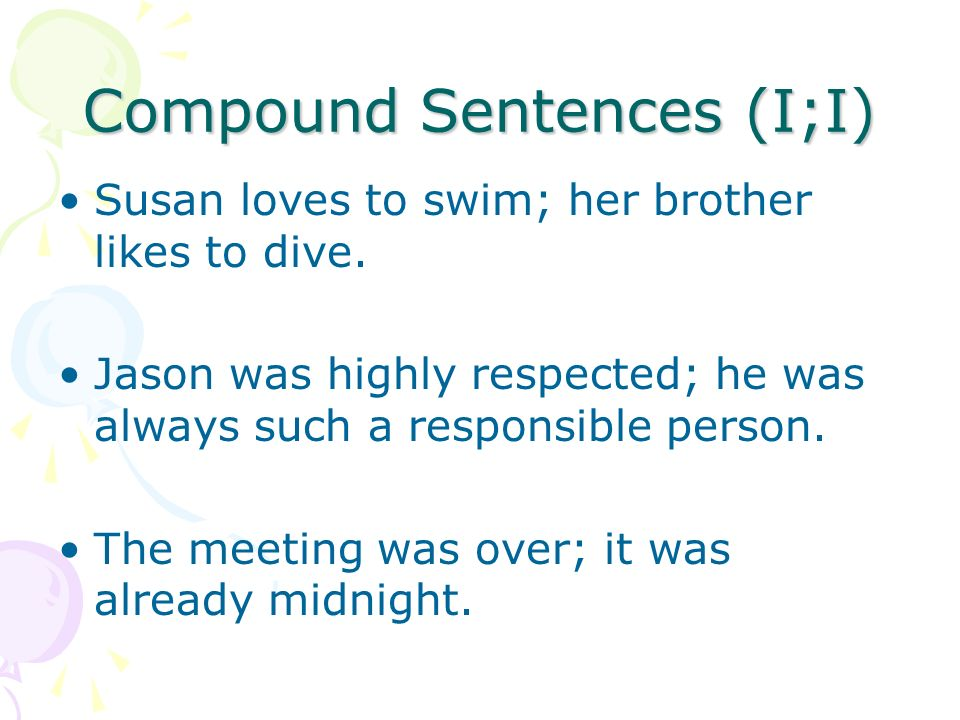 Compound Sentences (I;I) Susan loves to swim; her brother likes to dive.
