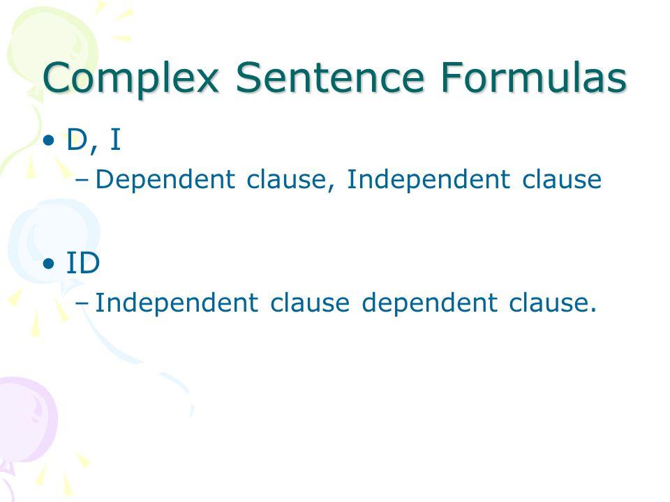 Complex Sentence Formulas D, I –Dependent clause, Independent clause ID –Independent clause dependent clause.