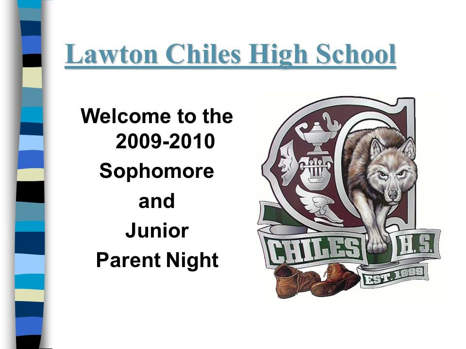 Lawton Chiles High School Welcome to the 2009-2010 Sophomore and Junior Parent Night