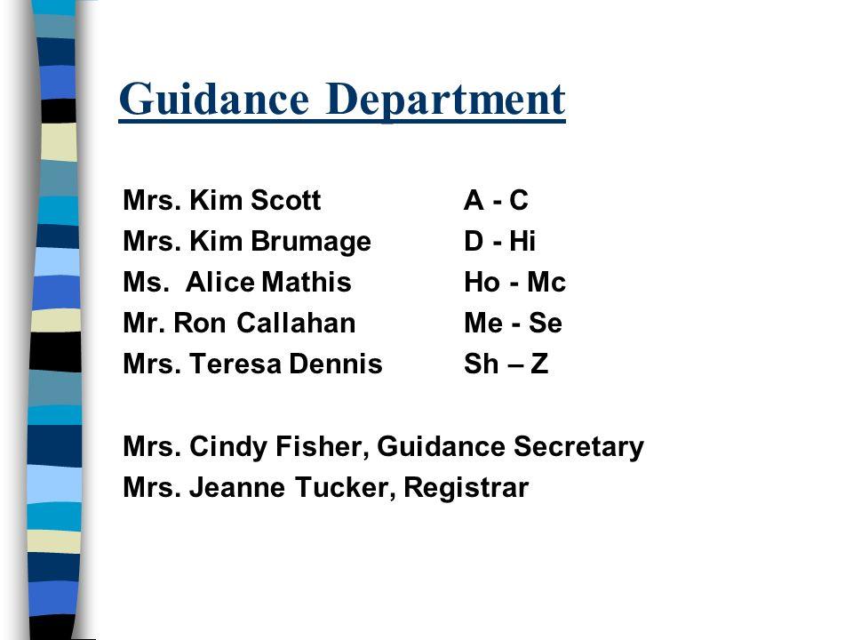 Guidance Department Mrs. Kim Scott A - C Mrs. Kim Brumage D - Hi Ms. Alice MathisHo - Mc Mr. Ron CallahanMe - Se Mrs. Teresa Dennis Sh – Z Mrs. Cindy