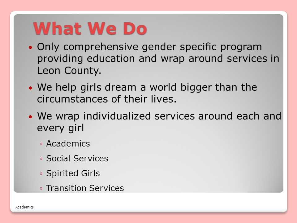 What We Do Only comprehensive gender specific program providing education and wrap around services in Leon County. We help girls dream a world bigger