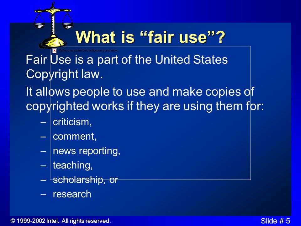 © 1999-2002 Intel. All rights reserved. Slide # 5 What is fair use.