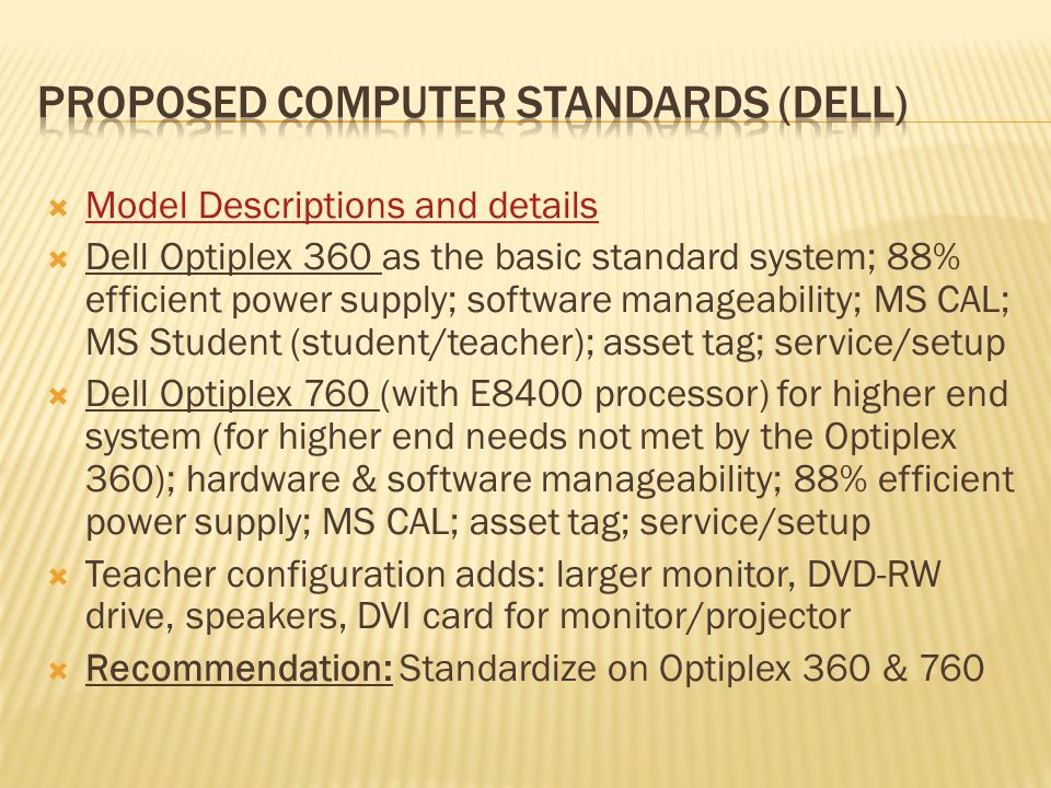 Model Descriptions and details Dell Optiplex 360 as the basic standard system; 88% efficient power supply; software manageability; MS CAL; MS Student