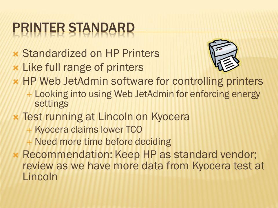 Standardized on HP Printers Like full range of printers HP Web JetAdmin software for controlling printers Looking into using Web JetAdmin for enforcin