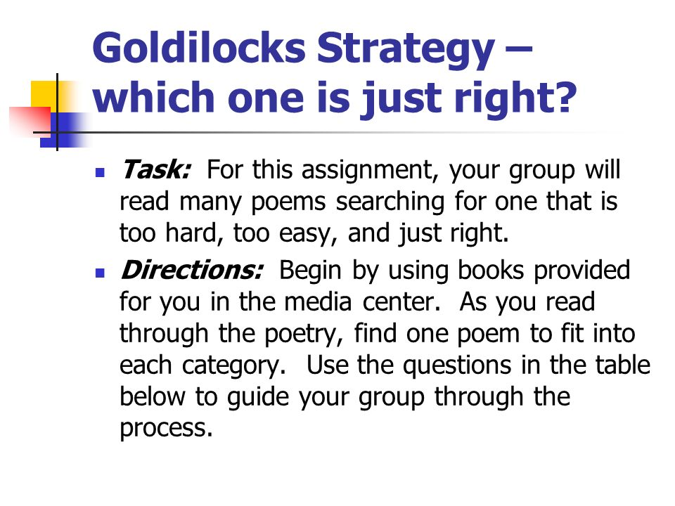 Goldilocks Strategy – which one is just right? Task: For this assignment, your group will read many poems searching for one that is too hard, too easy
