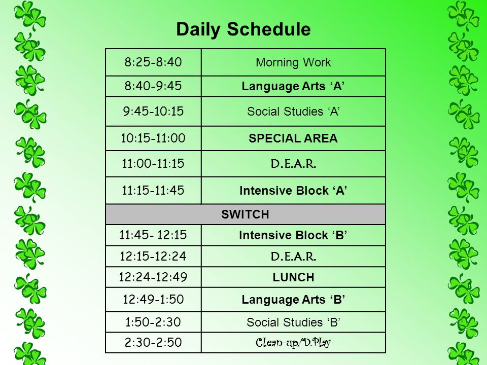 Daily Schedule 8:25-8:40 Morning Work 8:40-9:45 Language Arts A 9:45-10:15 Social Studies A 10:15-11:00 SPECIAL AREA 11:00-11:15 D.E.A.R. 11:15-11:45