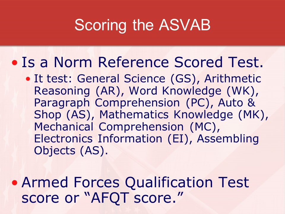Scoring the ASVAB Is a Norm Reference Scored Test. It test: General Science (GS), Arithmetic Reasoning (AR), Word Knowledge (WK), Paragraph Comprehens