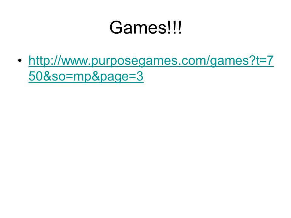 Games!!! http://www.purposegames.com/games?t=7 50&so=mp&page=3http://www.purposegames.com/games?t=7 50&so=mp&page=3