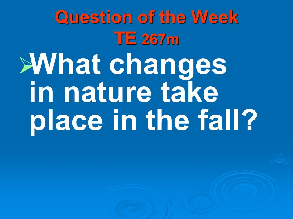 Question of the Week TE 267m What changes in nature take place in the fall?