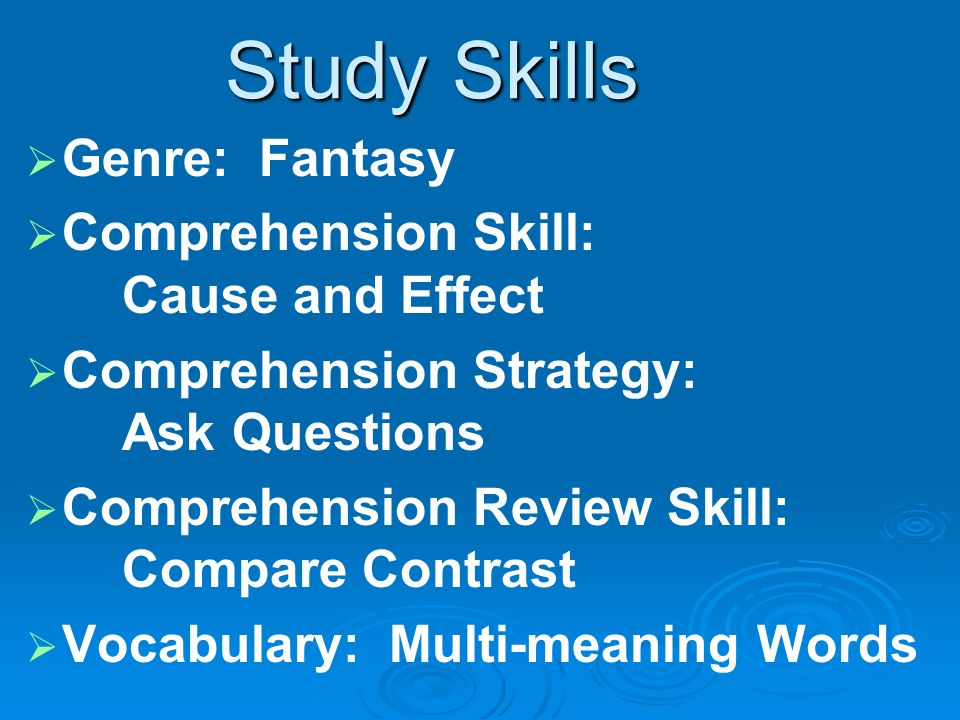 Study Skills Genre: Fantasy Comprehension Skill: Cause and Effect Comprehension Strategy: Ask Questions Comprehension Review Skill: Compare Contrast V