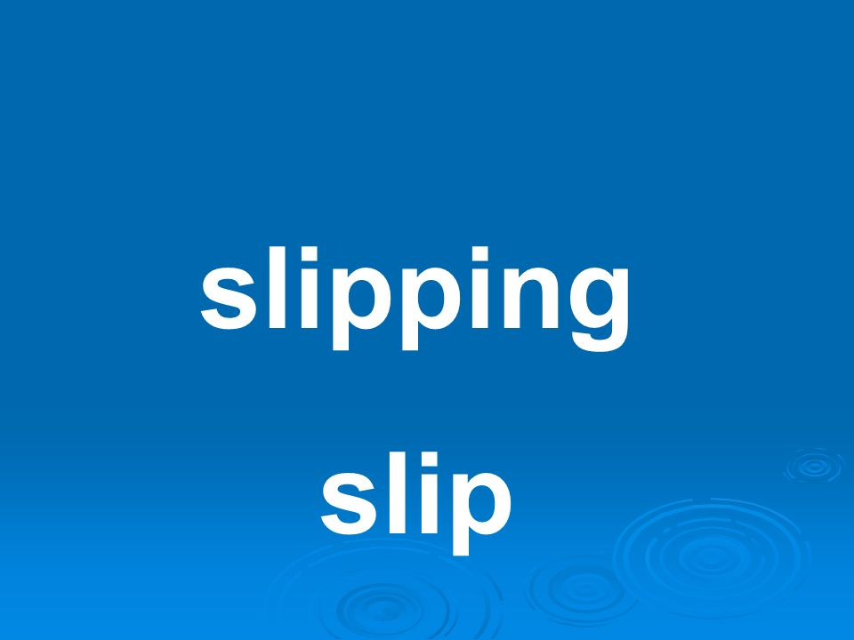 slipping slip