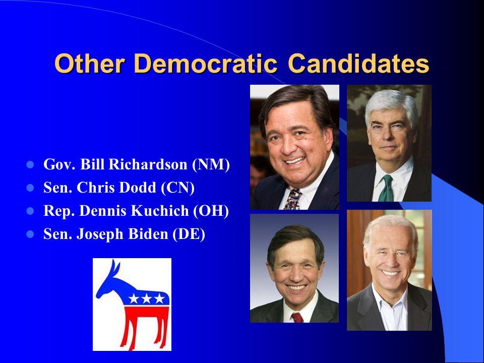 Other Democratic Candidates Gov. Bill Richardson (NM) Sen. Chris Dodd (CN) Rep. Dennis Kuchich (OH) Sen. Joseph Biden (DE)
