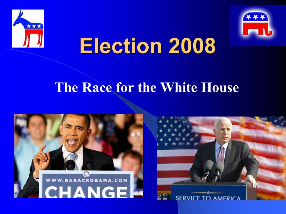 Election 2008 Election 2008 The Race for the White House
