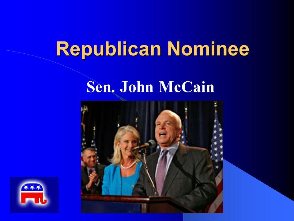 Republican Nominee Republican Nominee Sen. John McCain