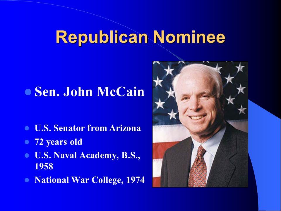 Republican Nominee Sen. John McCain U.S. Senator from Arizona 72 years old U.S.