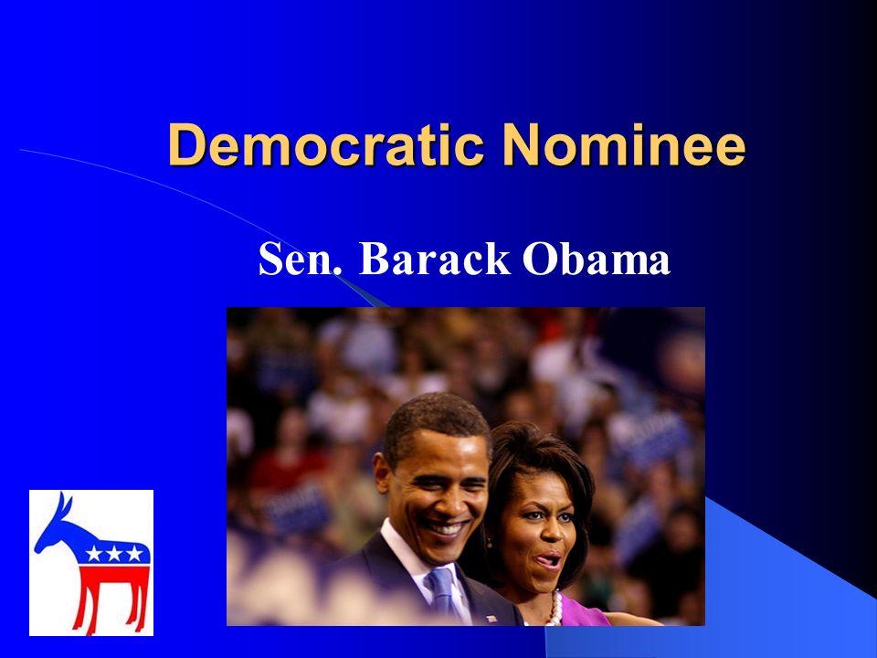 Democratic Nominee Democratic Nominee Sen. Barack Obama