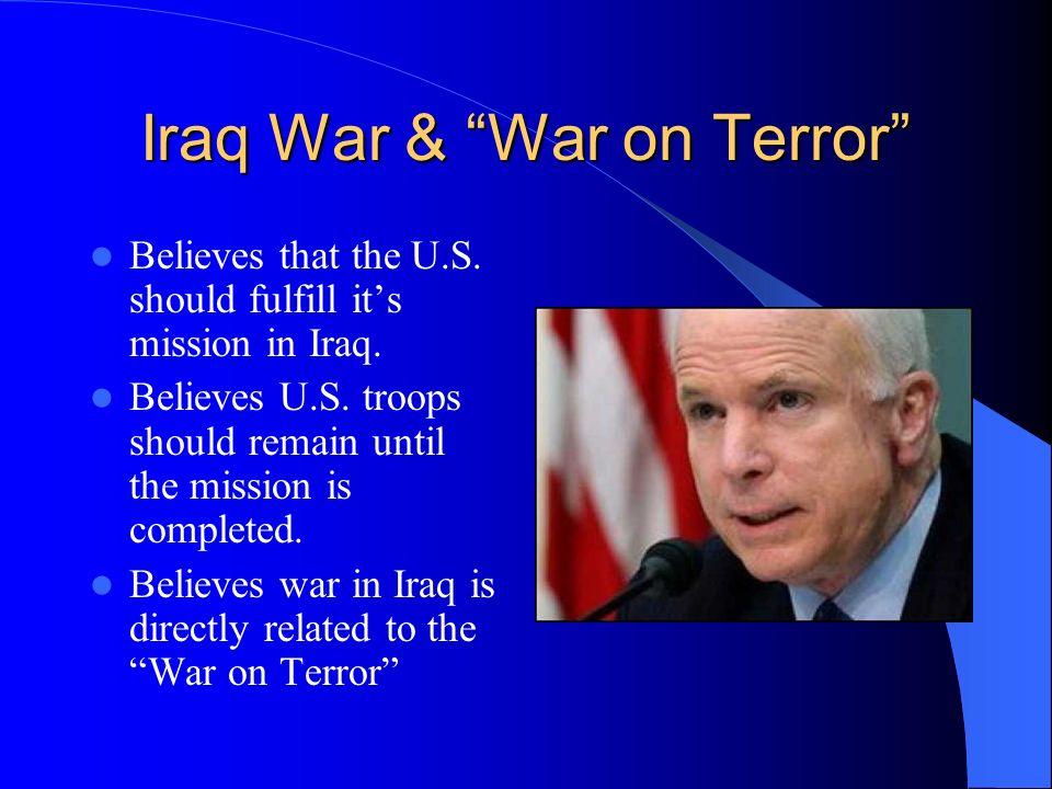Iraq War & War on Terror Believes that the U.S. should fulfill its mission in Iraq.