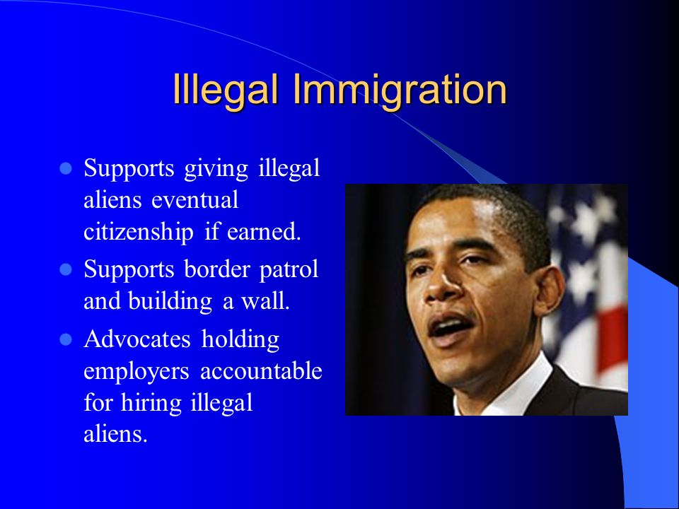 Illegal Immigration Supports giving illegal aliens eventual citizenship if earned.
