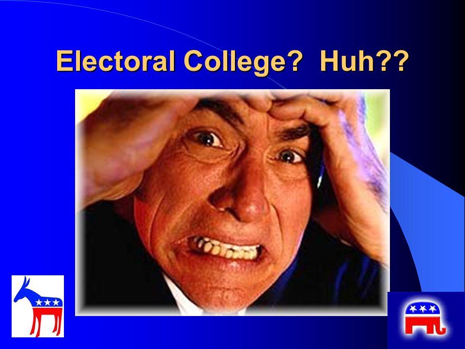 Electoral College? Huh??