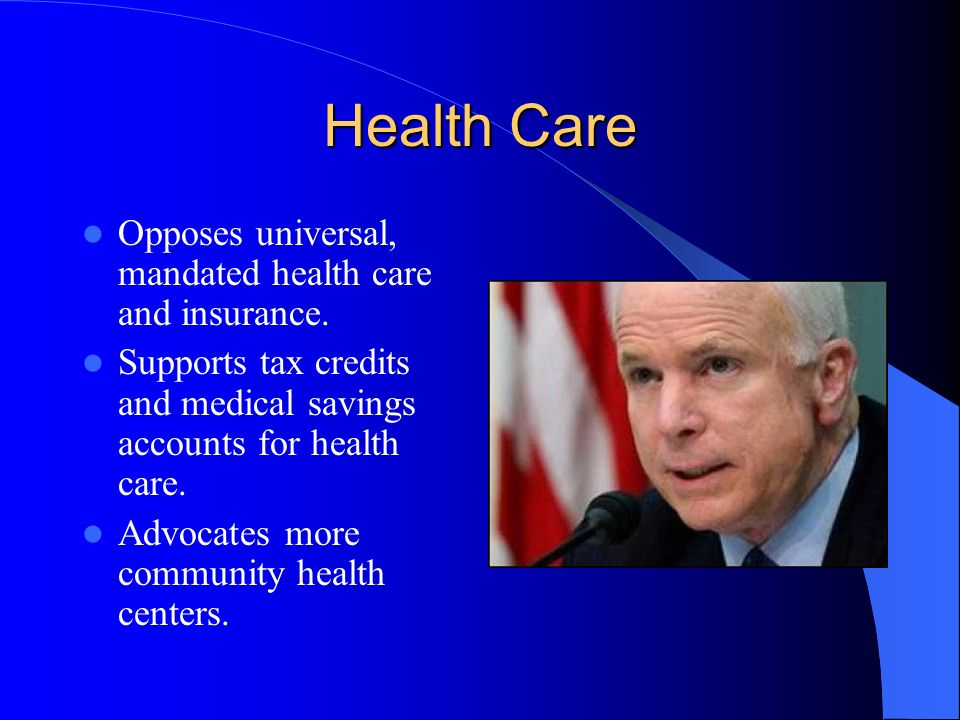 Health Care Opposes universal, mandated health care and insurance.