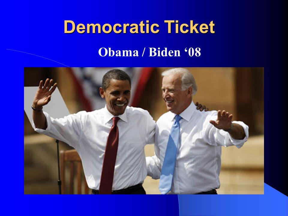 Democratic Ticket Democratic Ticket Obama / Biden 08