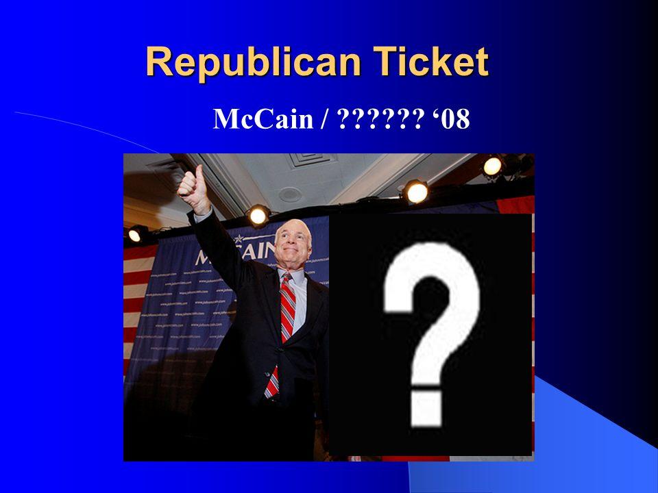 Republican Ticket Republican Ticket McCain / ?????? 08