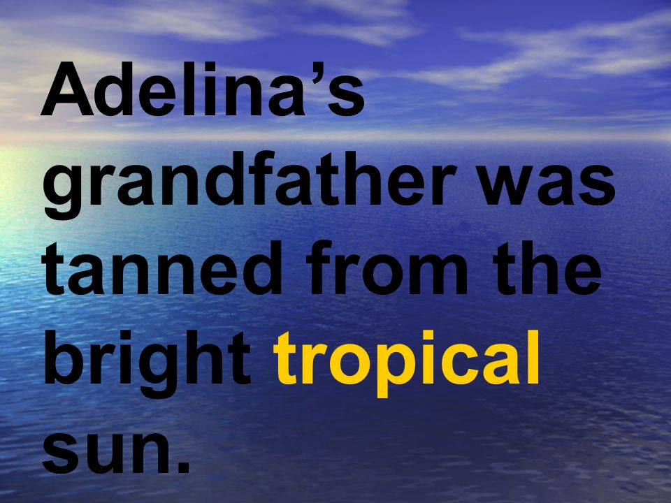 Adelinas grandfather was tanned from the bright tropical sun.