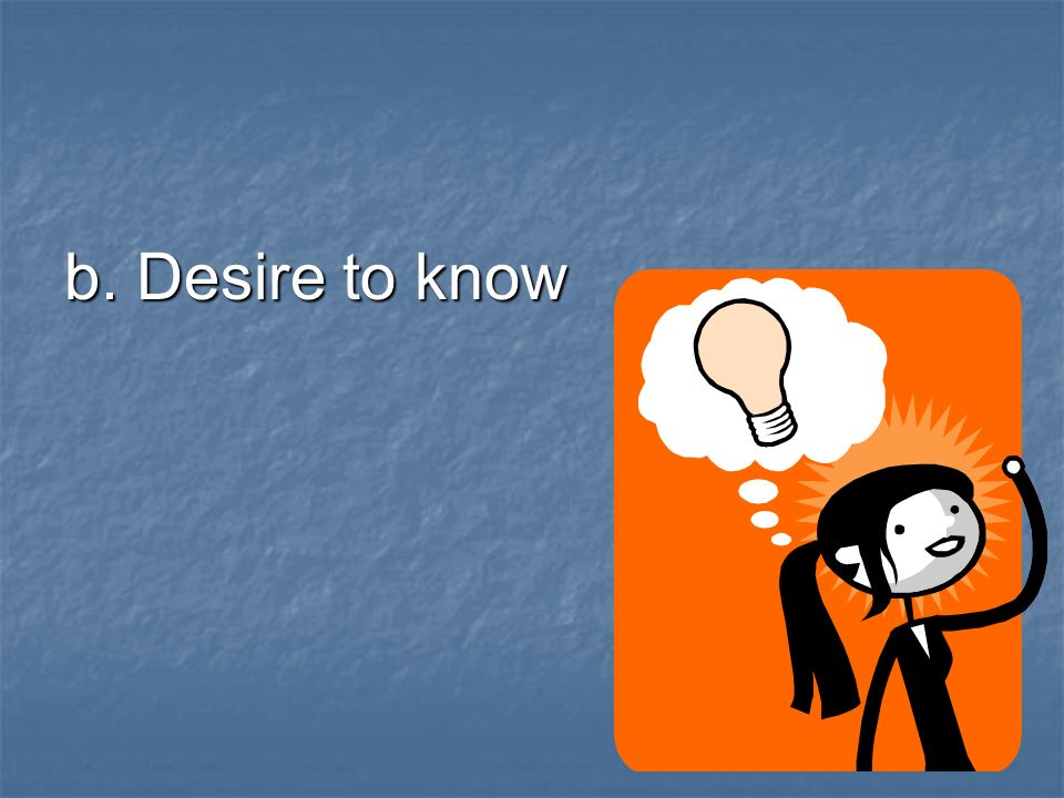 5.Your curiosity can get you into trouble. Search for the truth Search for the truth Desire to know Desire to know