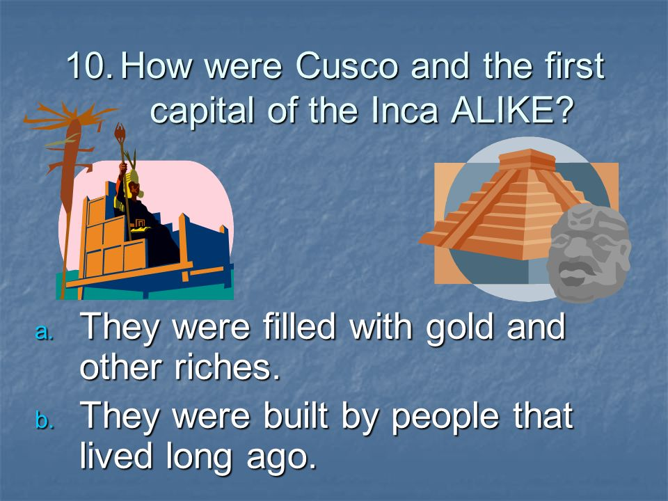 10.How were Cusco and the first capital of the Inca ALIKE.