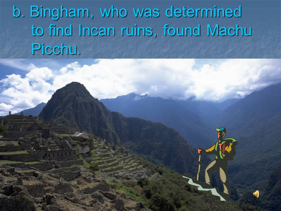 14. Which is the MAIN IDEA of this story? The Quechua boy led Bingham to Vilcapampa, the lost city of the Inca. The Quechua boy led Bingham to Vilcapa