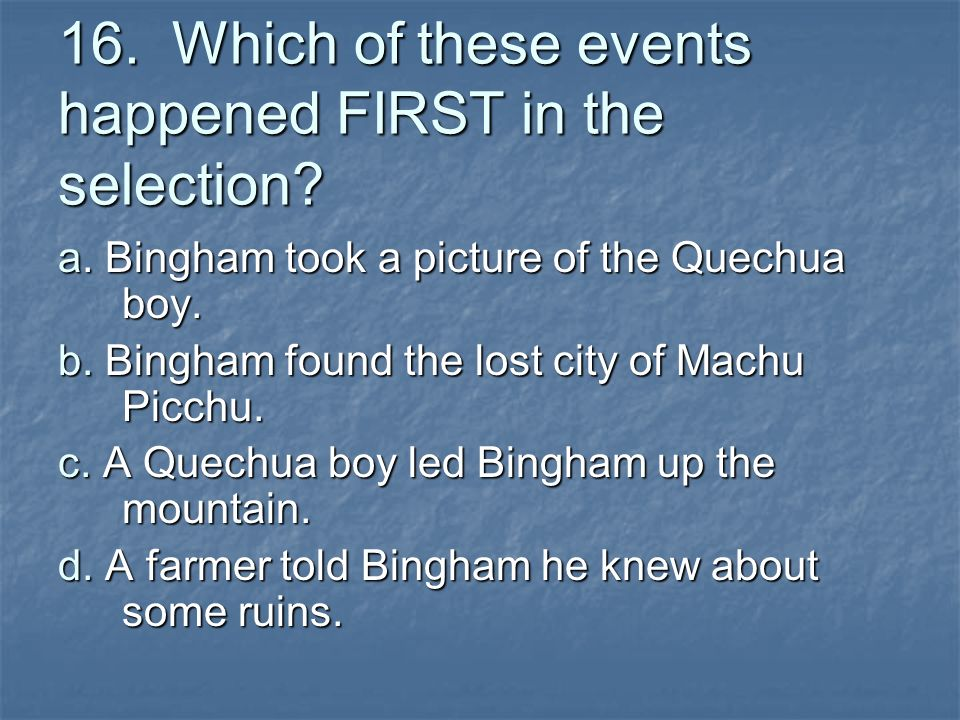 16.Which of these events happened FIRST in the selection.