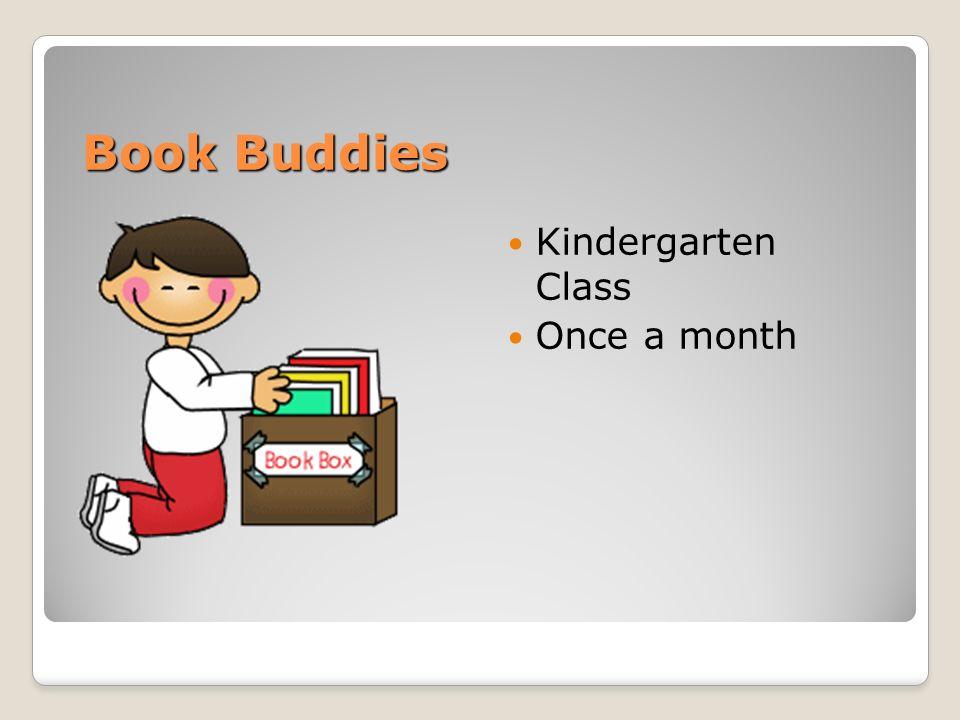 Book Buddies Kindergarten Class Once a month