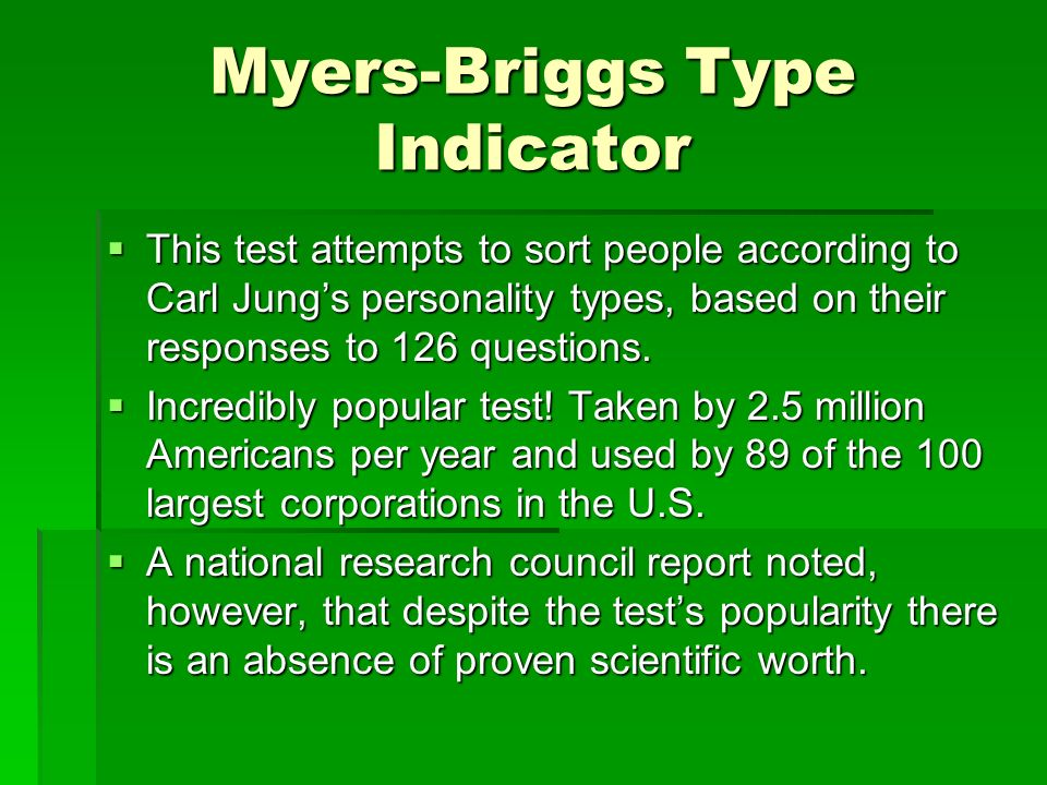 Myers-Briggs Type Indicator This test attempts to sort people according to Carl Jungs personality types, based on their responses to 126 questions. Th