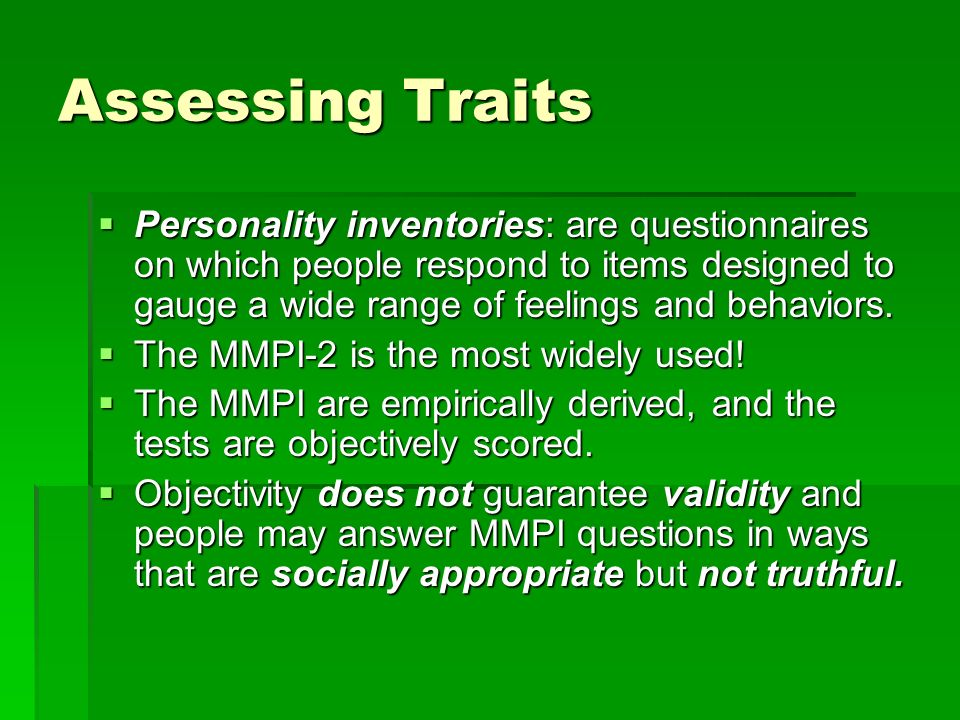 Assessing Traits Personality inventories: are questionnaires on which people respond to items designed to gauge a wide range of feelings and behaviors