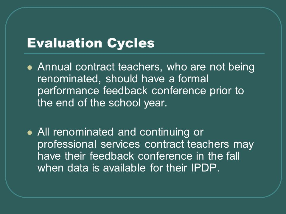 Evaluation Cycles Annual contract teachers, who are not being renominated, should have a formal performance feedback conference prior to the end of the school year.