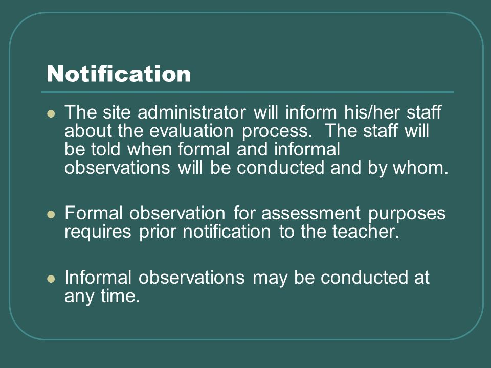 Notification The site administrator will inform his/her staff about the evaluation process.