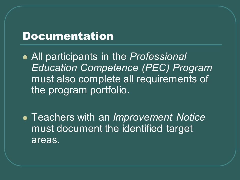 Documentation All participants in the Professional Education Competence (PEC) Program must also complete all requirements of the program portfolio.