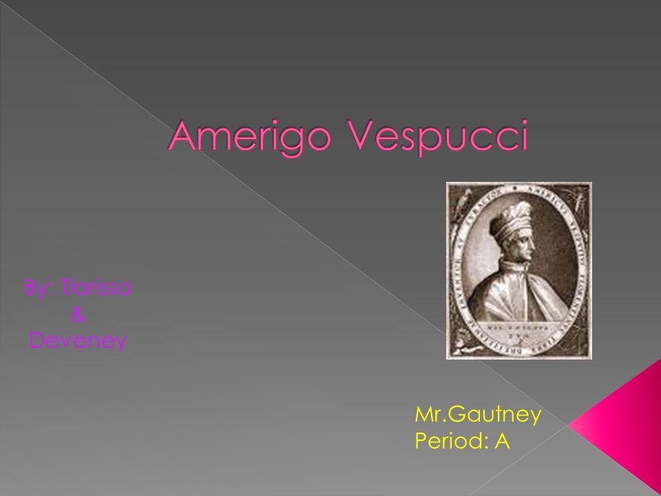 Amerigo Vespucci was born on March 18, 1454 in Florence, Italy.