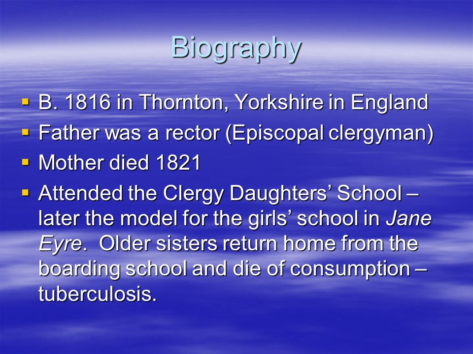 Biography B. 1816 in Thornton, Yorkshire in England B. 1816 in Thornton, Yorkshire in England Father was a rector (Episcopal clergyman) Father was a r