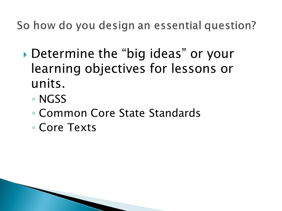 Determine the big ideas or your learning objectives for lessons or units. NGSS Common Core State Standards Core Texts