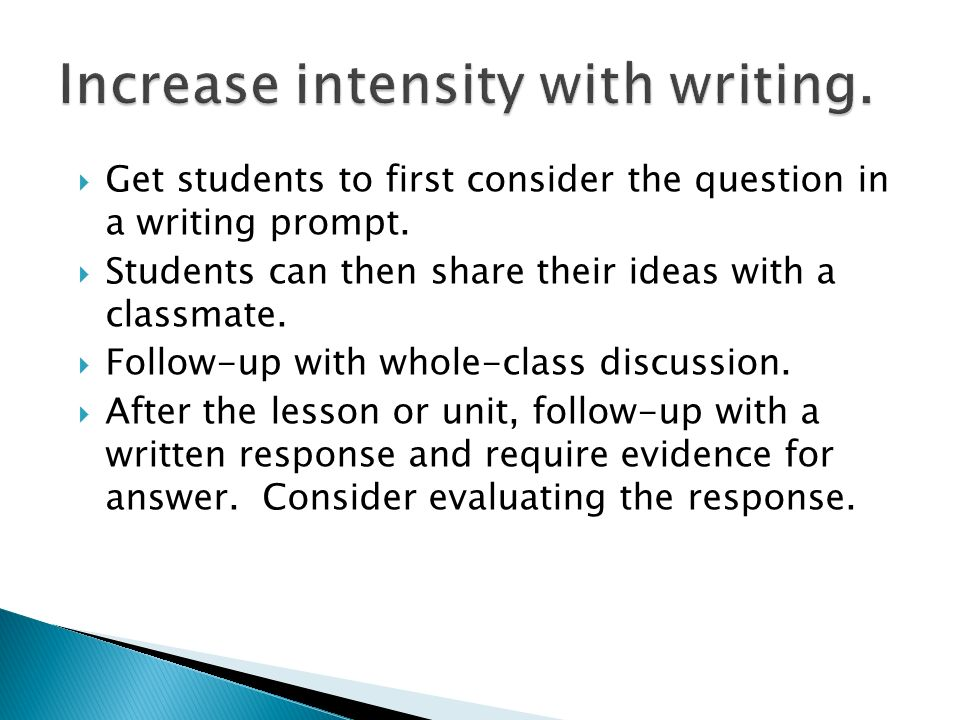 Get students to first consider the question in a writing prompt. Students can then share their ideas with a classmate. Follow-up with whole-class disc